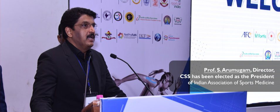 Prof. S. Arumugam, Director, CSS has been elected as the President of Indian Association of Sports Medicine
